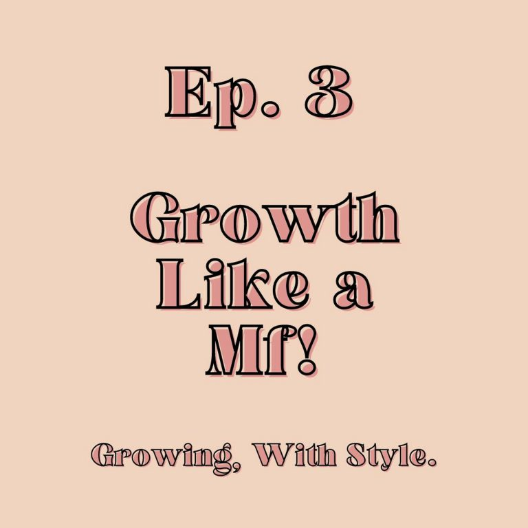 Episode 3 – Growth Like a Mf